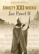 Okładka książki - Święty XXI wieku. Jan Paweł II