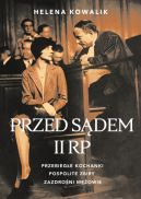 Okładka ksiązki - Przed sądem II RP. Przebiegłe kochanki, zazdrośni mężowie, pospolite zbiry