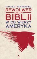Okładka książki - Rewolwer obok Biblii. W co wierzy Ameryka
