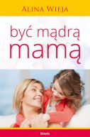 Okładka ksiązki - Być mądrą mamą