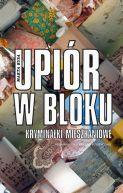 Okładka książki - Upiór w bloku. Kryminałki mieszkaniowe