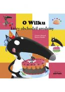 Okładka ksiązki - O Wilku, który obchodził urodziny