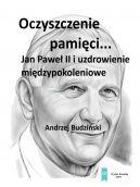 Okładka - Oczyszczenie pamięci. Jan Paweł II i uzdrowienie międzypokoleniowe