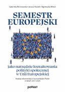 Okładka - Semestr europejski jako narzędzie kształtowania polityki społecznej w Unii Europejskiej. Analiza rekomendacji na przykładzie Polski w latach 20112020