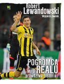Okładka ksiązki - Robert Lewandowski Pogromca Realu. Moja prawdziwa historia
