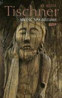 Okładka ksiązki - Miłość nas rozumie. Rok liturgiczny z księdzem Tischnerem