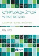 Okładka ksiązki - Cyfryzacja życia w erze Big Data Człowiek - Biznes - Państwo