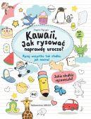 Okładka - Kawaii. Jak rysować naprawdę uroczo?. Rysuj wszystko tak słodko, jak można!