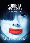 Okładka książki - Kobieta, która chciała zostać zgwałcona.