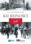 Okładka - Ku jedności. Listopad 1918 roku