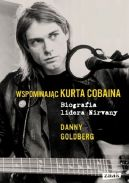Okładka - Wspominając Kurta Cobaina. Biografia lidera Nirvany
