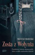 Okładka - Zosia z Wołynia. Prawdziwa historia dziewczynki, która ocaliła żydowskie dziecko