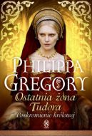 Okładka - Ostatnia żona Tudora Poskromienie królowej