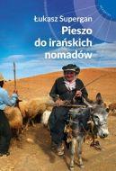 Okładka książki - Pieszo do irańskich nomadów