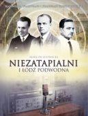 Okładka ksiązki - Niezatapialni i łódź podwodna. Kazimierz, Władysław i Stanisław Rodowiczowie
