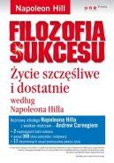 Okładka ksiązki - Filozofia sukcesu. Życie szczęśliwe i dostatnie według Napoleona Hilla
