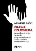 Okładka - Prawa człowieka jako dekonstrukcja symboliki prawno-politycznej społeczeństwa ponowoczesnego