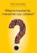 Okładka ksiązki - Własna kawiarnia, marzenie czy udręka?