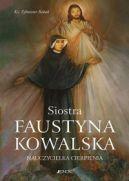 Okładka - Siostra Faustyna Kowalska. Nauczycielka cierpienia