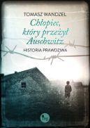 Okładka ksiązki - Chłopiec, który przeżył Auschwitz. Historia prawdziwa