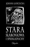 Okładka książki - Stara słaboniowa i spiekładuchy