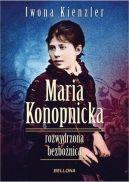 Okładka ksiązki - Maria Konopnicka. Rozwydrzona bezbożnica
