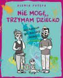 Okładka książki - Nie mogę, trzymam dziecko. Rodzicielstwo bez instrukcji obsługi
