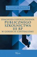 Okładka książki - Diagnoza uspołecznienia publicznego szkolnictwa III RP w gorsecie centralizmu