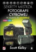 Okładka ksiązki - Sekrety mistrza fotografii cyfrowej. W dążeniu do perfekcji