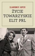 Okładka książki - Życie towarzyskie elit PRL