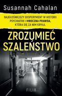 Okładka - Zrozumieć szaleństwo. Najgłośniejszy eksperyment w historii psychiatrii i mroczna prawda, która się za nim kryła.