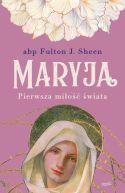 Okładka książki - Maryja. Pierwsza miłość świata