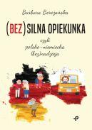 Okładka - (Bez)silna opiekunka, czyli polsko-niemiecka (bez)nadzieja