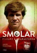 Okładka książki - Smolar. Piłkarz z charakterem