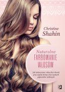 Okładka - Naturalne farbowanie włosów  . Jak malować włosy bez chemii przy użyciu henny oraz czystych pigmentów ziołowych