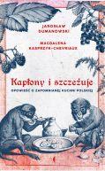 Okładka - Kapłony i szczeżuje. Opowieść o zapomnianej kuchni polskiej
