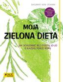 Okładka ksiązki - Moja zielona dieta. Jak schudnąć bez efektu jo-jo o każdej porze roku
