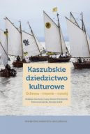 Okładka - Kaszubskie dziedzictwo kulturowe. Ochrona  trwanie  rozwój
