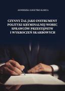 Okładka - Czynny żal jako instrument polityki kryminalnej wobec sprawców przestępstw i wykroczeń skarbowych