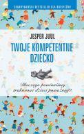 Okładka książki - Twoje kompetentne dziecko. Dlaczego powinniśmy traktować dzieci poważniej?