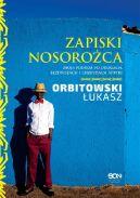 Okładka książki - Zapiski nosorożca. Moja podróż po drogach, bezdrożach i legendach Afryki