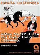 Okładka ksiązki - Wojna polsko-ruska pod flagą biało-czerwoną. Audiobook