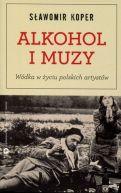 Okładka książki - Alkohol i muzy. Wódka w życiu polskich artystów