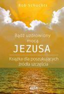 Okładka książki - Bądź uzdrowiony mocą Jezusa