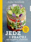 Okładka książki - Jedz i pracuj nad własnym zdrowiem