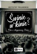 Okładka - Świnie w kinie? Film w okupowanej Polsce