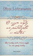 Okładka książki - O czym nigdy nie powiedziała ci matka. Dla każdej córki, która myśli, że zna swoją matkę