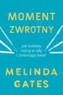 Okładka książki - Moment zwrotny. Jak kobiety rosną w siłę i zmieniają świat