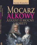 Okładka ksiązki - Mocarz alkowy. August II Mocny i kobiety