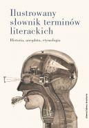 Okładka książki - Ilustrowany słownik terminów literackich. Historia, anegdota, etymologia